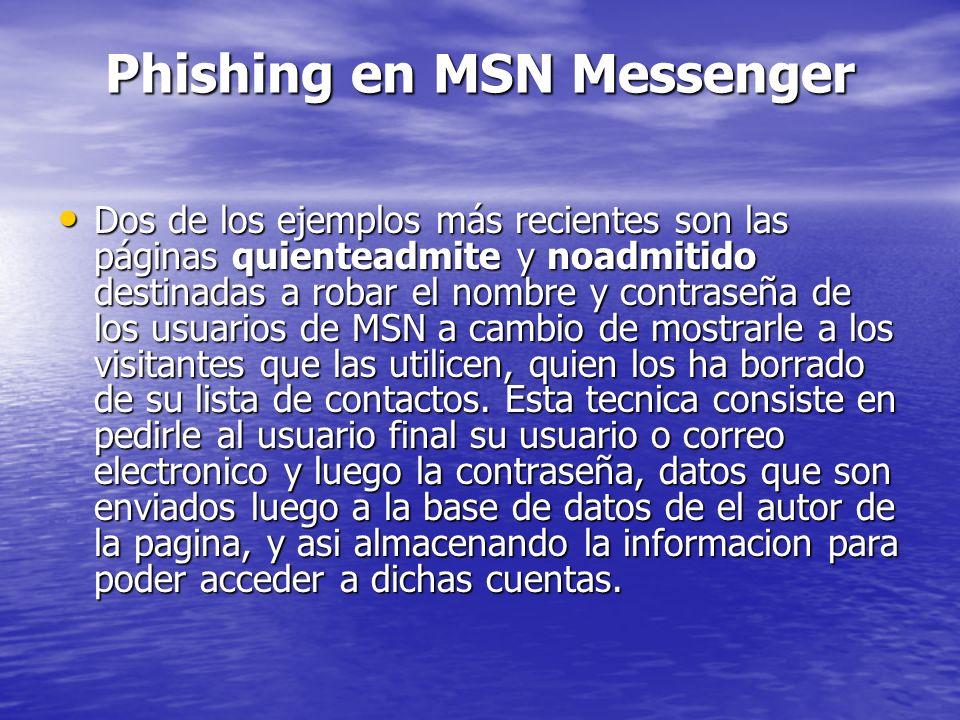 Phishing en redes sociales Los sitios de Internet con fines sociales también se han convertido en objetivos para los phishers, dado que mucha de la información provista en estos sitios puede ser utilizada en el robo de identidad.