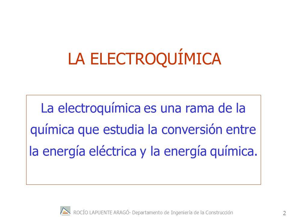 ROCÍO LAPUENTE ARAGÓ- Departamento de Ingeniería de la Construcción 3 Los procesos electroquímicos son reacciones redox en las cuales la energía liberada por una reacción espontánea se convierte en electricidad.