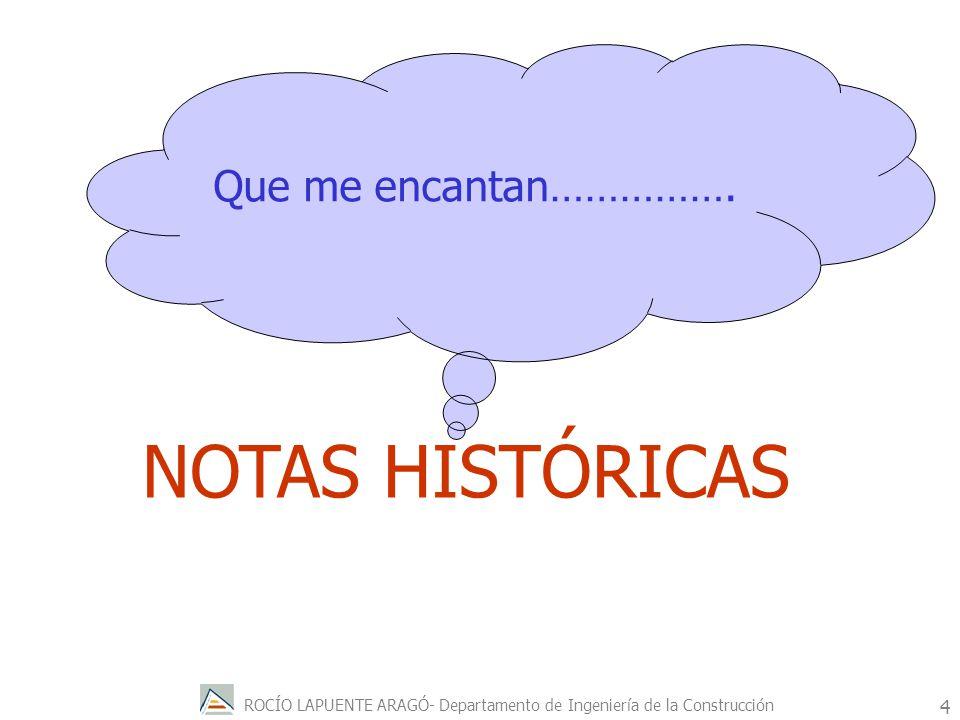 ROCÍO LAPUENTE ARAGÓ- Departamento de Ingeniería de la Construcción 5 Dicen los historiadores que ya en el siglo III a.C.