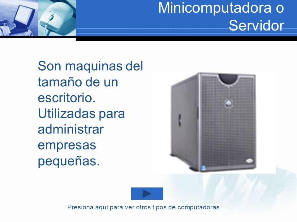 Macrocomputadora Computadoras que ocupan el espacio de un cuarto.
