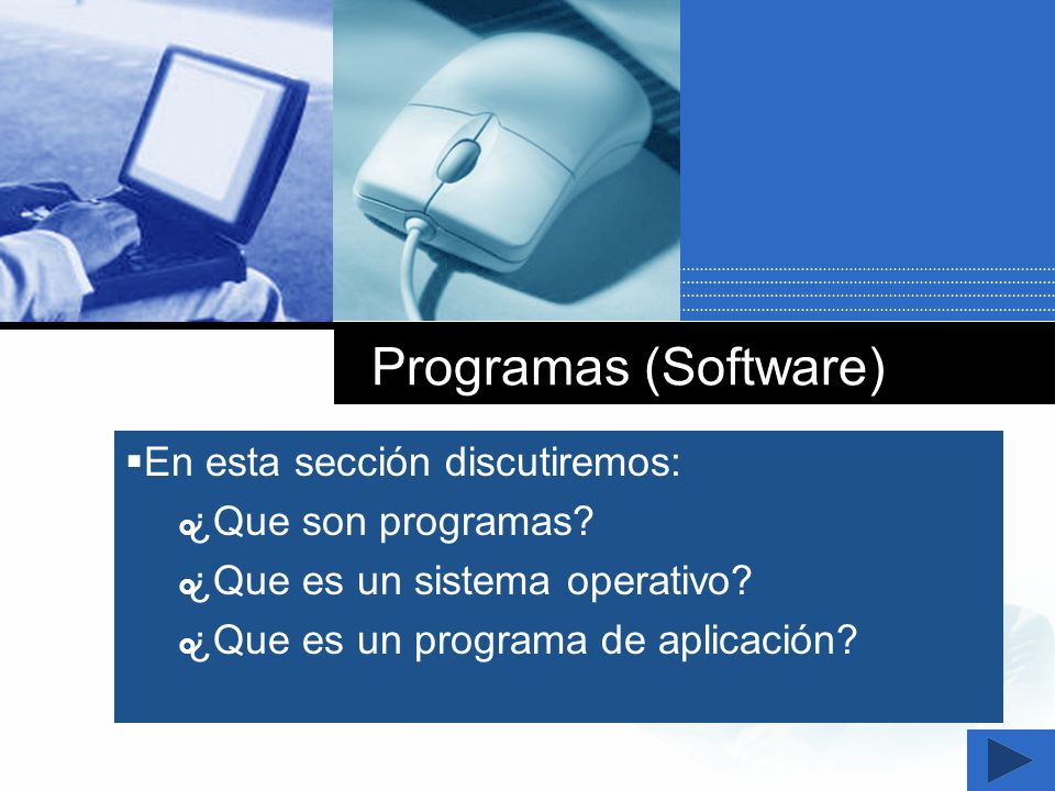 Programas (Software) Nombre común que se le da a los programas.