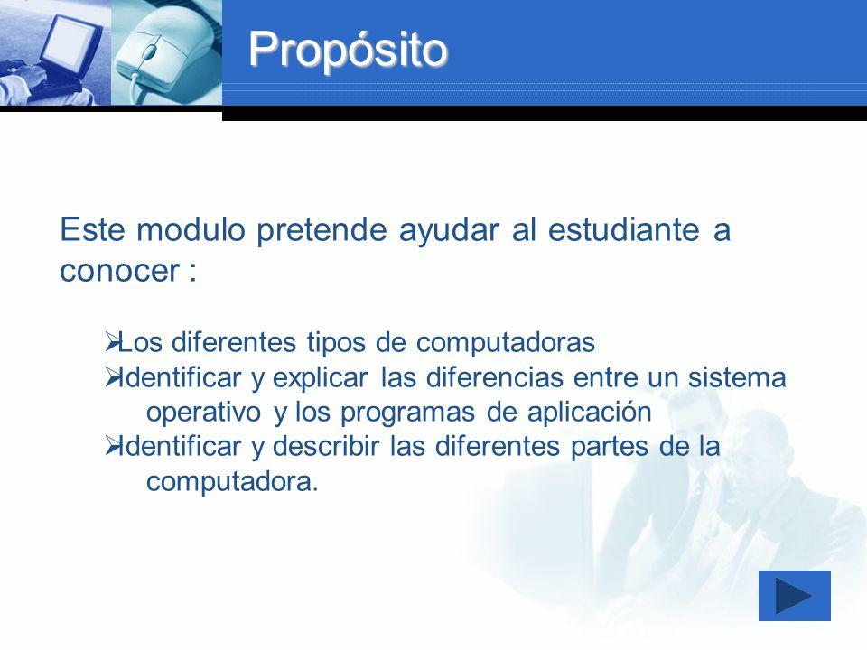 Objetivo General El objetivo de este módulo es discutir los conceptos y las características de la computadora como herramienta de estudio.