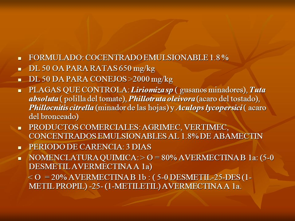 SPINOSAD NO CITADO EN GUIA DE CASAFE 1997 NO CITADO EN GUIA DE CASAFE 1997 TRADUCIDO DE UN FOLLETO COMERCIAL DE UNA EMPRESA BRASILERA TRADUCIDO DE UN FOLLETO COMERCIAL DE UNA EMPRESA BRASILERA ORIGEN: SPINOSYNS DERIVA DE UNA NUEVA SP DE ACTINOMYCETES: Saccharopolyspora spinosa QUE ES CARACTERIZADA COMO UNA BACTERIA ORIGEN: SPINOSYNS DERIVA DE UNA NUEVA SP DE ACTINOMYCETES: Saccharopolyspora spinosa QUE ES CARACTERIZADA COMO UNA BACTERIA COMPUESTO DE DOS FACTORES NATURALES ALTAMENTE ACTIVOS: SPINOSYN A ( C41 H65 NO16) Y SPINOSYN D ( C42 H67 NO16) COMPUESTO DE DOS FACTORES NATURALES ALTAMENTE ACTIVOS: SPINOSYN A ( C41 H65 NO16) Y SPINOSYN D ( C42 H67 NO16) EXCELENTES RESULTADOS SOBRE PLAGAS DE PLANTAS ORNAMENTALES Y FLORIFERAS, INCLUSIVE EN AMBIENTES PROTEGIDOS EXCELENTES RESULTADOS SOBRE PLAGAS DE PLANTAS ORNAMENTALES Y FLORIFERAS, INCLUSIVE EN AMBIENTES PROTEGIDOS ACTUA SOBRE VARIADOS ORDENES: COLEOPTEROS, HEMINOPTEROS, DIPTEROS, ISOPTEROS, LEPIDOPTEROS Y TRIPS.
