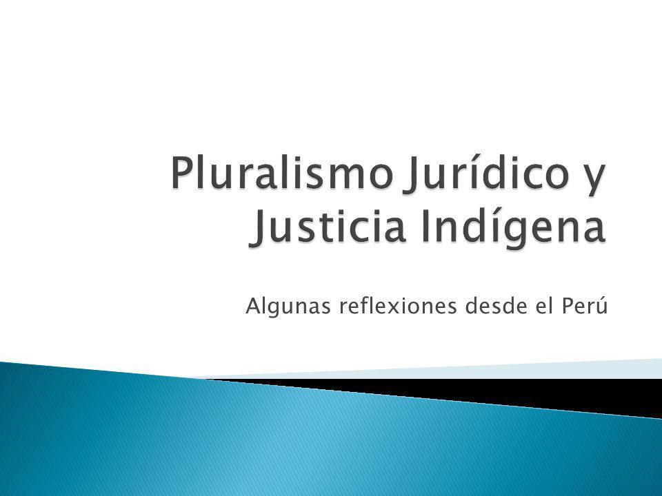El Perú es un país donde conviven diversas culturas, existe una situación de pluralismo cultural, lingüístico y legal o jurídico La Constitución Política del Perú de 1993, establece avances importantes en el reconocimiento de la pluralidad en la administración de justicia.
