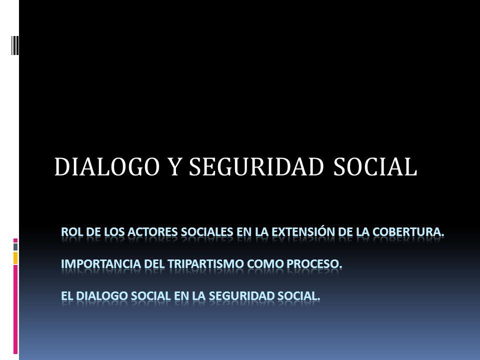 Dialogo Social El diálogo social comprende la puesta en común de toda información pertinente y la celebración de consultas y negociaciones entre los representantes de los gobiernos, los empleadores y los trabajadores, sobre cuestiones de interés común relativas a las políticas económicas y sociales.
