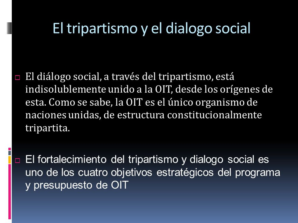 El tripartismo estructural, previsto en la Constitución de la OIT, de 1919, es un principio básico que apunta precisamente, a garantizar el diálogo social tripartito en el seno de la organización.