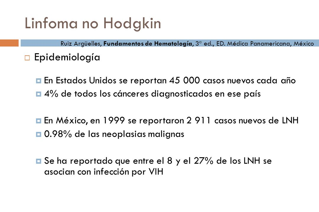 Linfoma no Hodgkin El origen de los linfomas Traslocaciones cromosómicas Virus oncogénicos Virus de Epstein Barr HTLV-I Herpes virus tipo 8 Brown J, The pathobiology of the non Hodgkin Lymphomas: Overview, Uptodate 2009