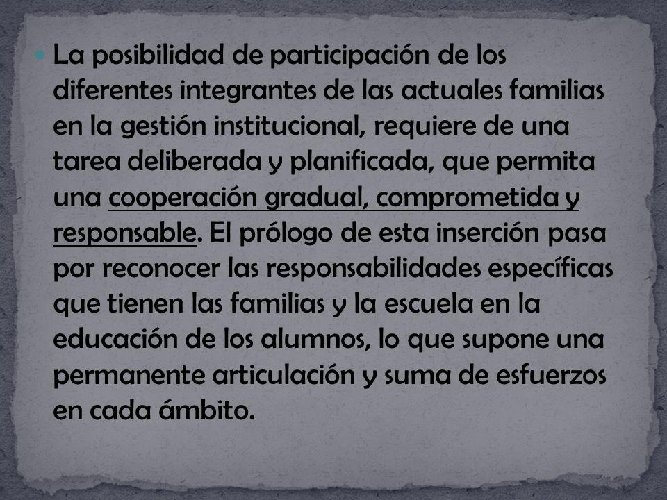 La posibilidad de participación de los diferentes integrantes de las actuales familias en la gestión institucional, requiere de una tarea deliberada y planificada, que permita una cooperación gradual, comprometida y responsable.