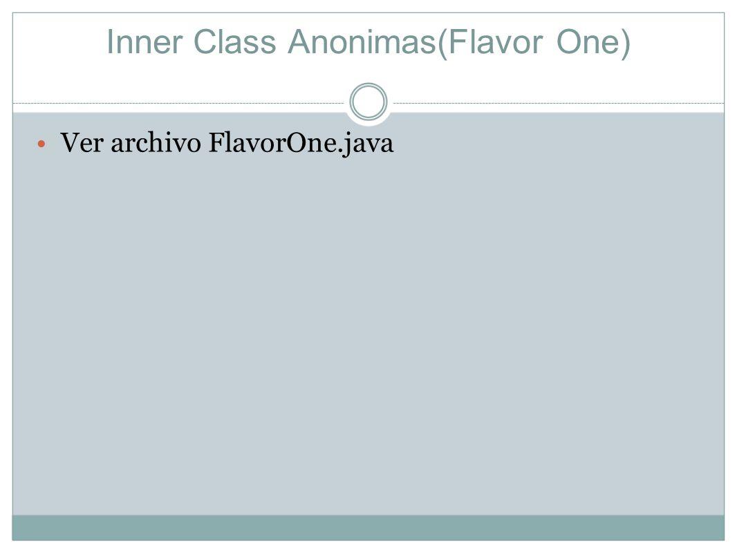Inner Class Anonimas(Flavor One) Lo que se hace en realidad es definir un subtipo de la clase PopCorn pero que no tiene nombre.