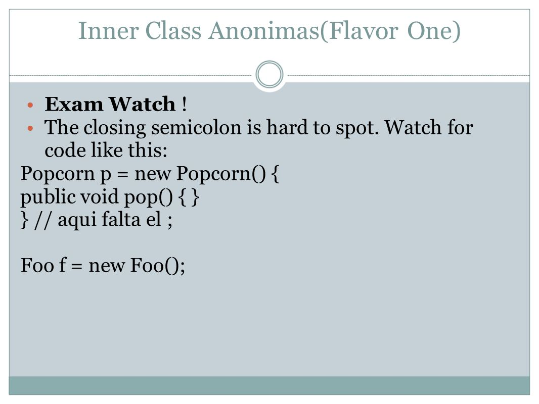 Inner Class Anonimas(Flavor One) Anonymous Inner Classes tiene que todo con polimorfismo ya que lo que se hace es crear un subtipo que no tiene nombre.