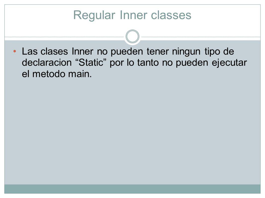 Instanciando una InnerClass Regla general: o Para acceder a una inner clase, la unica manera de hacerlo es instanciando la outer class.
