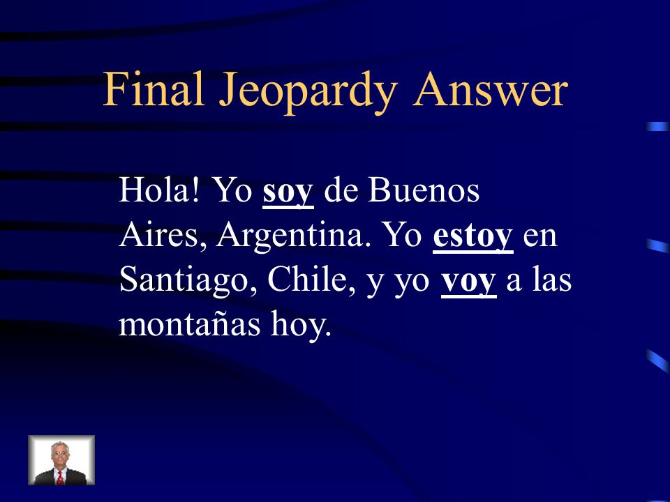 Final Jeopardy Answer Hola.Yo soy de Buenos Aires, Argentina.