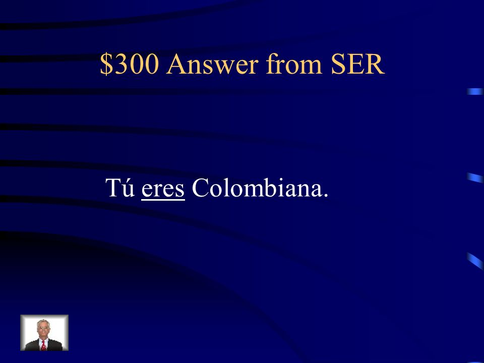 $300 Answer from SER Tú eres Colombiana.
