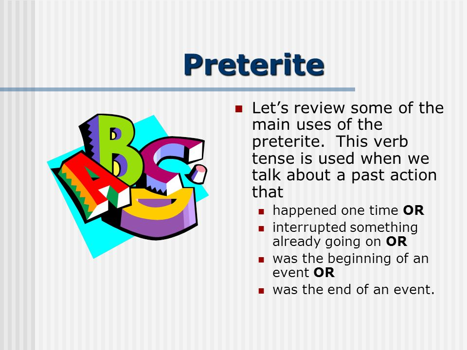 Preterite Lets review some of the main uses of the preterite.