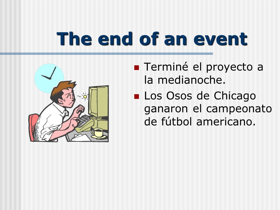 The end of an event Terminé el proyecto a la medianoche.