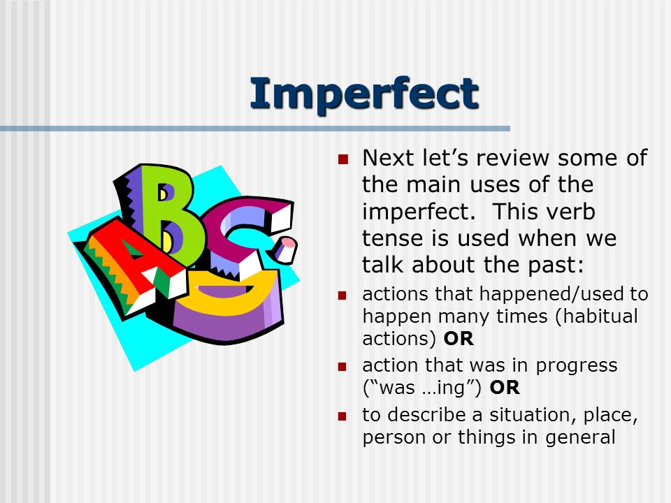 Imperfect Next lets review some of the main uses of the imperfect.