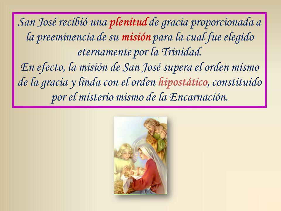 Juan XXIII, en 1962, lo proclamó ilustre descendiente de David, luz de los Patriarcas, esposo de la Madre de Dios, guardián de su virginidad, padre nutricio del Hijo de Dios, vigilante defensor de Cristo, Jefe de la Sagrada Familia; fue justísimo, castísimo, prudentísimo, fortísimo, muy obediente, fidelísimo, espejo de paciencia, amante de la pobreza, modelo de trabajadores, honor de la vida doméstica, guardián de las vírgenes, sostén de las familias, consolación de los desafortunados, esperanza de los enfermos, patrono de los moribundos, terror de los demonios, protector de la Iglesia Santa.