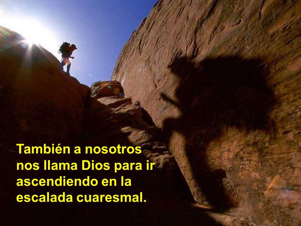 También a nosotros nos llama Dios para ir ascendiendo en la escalada cuaresmal.
