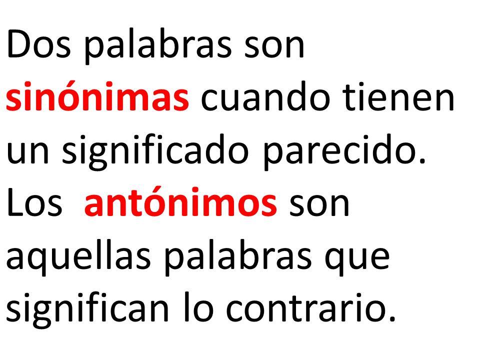 La sinonimia y la antonimia se puede aplicar en los sustantivos, en adjetivos y en los verbos.