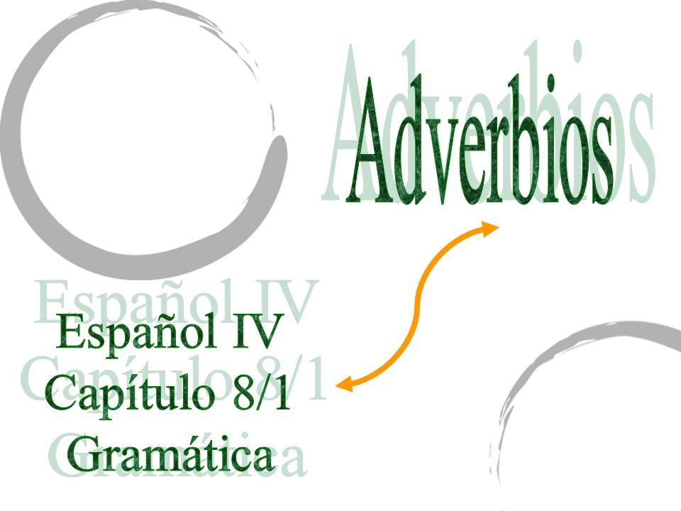 Los adverbios son palabras que modifican un verbo.