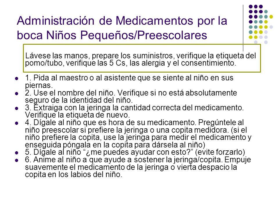 Administración de Medicamentos por la boca Niños Pequeños/Preescolares 7.