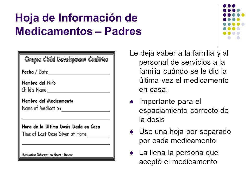 Hoja de Información de Medicamentos-Centro Le informa a los padres la hora y la cantidad de medicamento que se dio en el centro Use una hoja por separado por cada medicamento La llena la persona que administró el medicamento