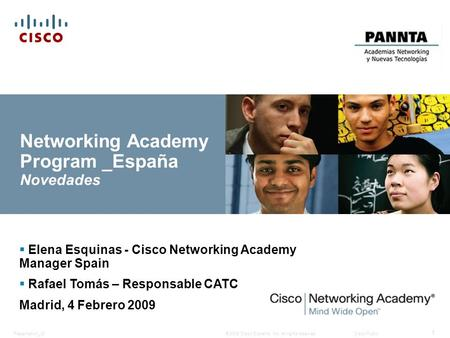 © 2008 Cisco Systems, Inc. All rights reserved.Cisco PublicPresentation_ID 1  Elena Esquinas - Cisco Networking Academy Manager Spain  Rafael Tomás –