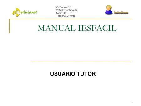 1 MANUAL IESFACIL USUARIO TUTOR C/ Zamora 27 28941 Fuenlabrada MADRID Tlno: 902.010.048.