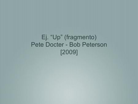 "Ej. ""Up"" (fragmento) Pete Docter - Bob Peterson [2009]"