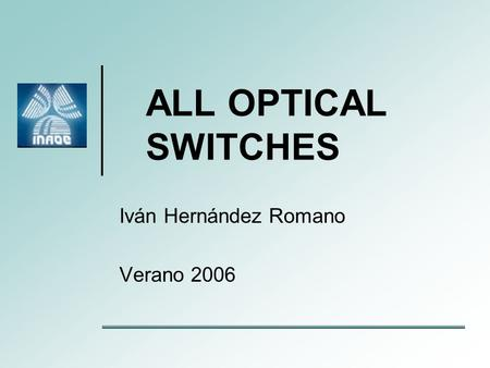 ALL OPTICAL SWITCHES Iván Hernández Romano Verano 2006.