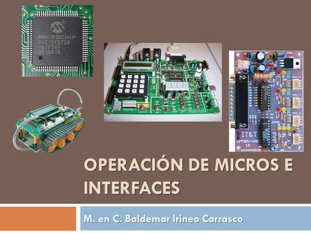 OPERACIÓN DE MICROS E INTERFACES M. en C. Baldemar Irineo Carrasco.