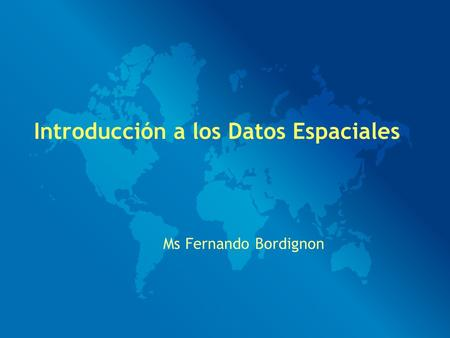 Introducción a los Datos Espaciales Ms Fernando Bordignon.