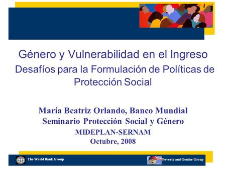 The World Bank Group Poverty and Gender Group Género y Vulnerabilidad en el Ingreso Desafíos para la Formulación de Políticas de Protección Social María.