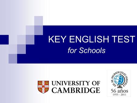 KEY ENGLISH TEST for Schools. Cambridge ESOL Cambridge ESOL es una organización sin fines de lucro que forma parte de la prestigiosa Universidad de Cambridge.
