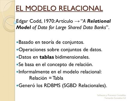 "EL MODELO RELACIONAL Edgar Codd, 1970: Artículo → ""A Relational Model of Data for Large Shared Data Banks"". Basado en teoría de conjuntos. Operaciones."