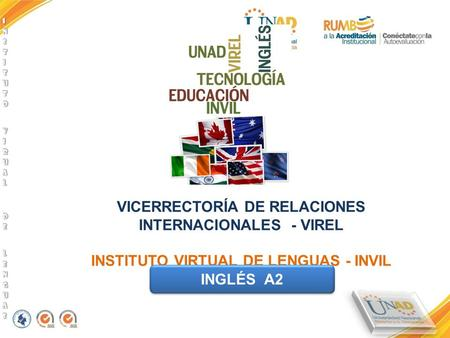 VICERRECTORÍA DE RELACIONES INTERNACIONALES - VIREL INSTITUTO VIRTUAL DE LENGUAS - INVIL INGLÉS A2.