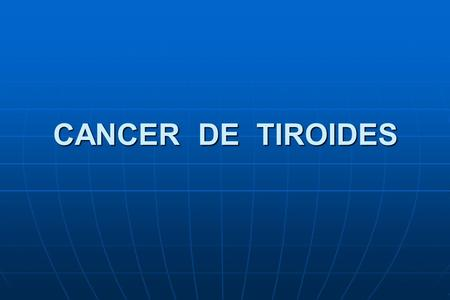 CANCER DE TIROIDES.