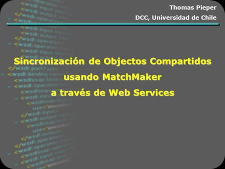Sincronización de Objectos Compartidos usando MatchMaker a través de Web Services Thomas Pieper DCC, Universidad de Chile.