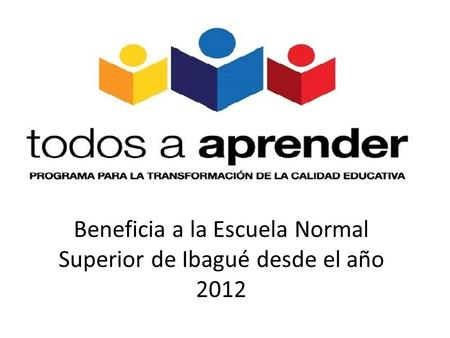 Beneficia a la Escuela Normal Superior de Ibagué desde el año 2012.