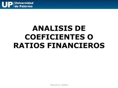 ANALISIS DE COEFICIENTES O RATIOS FINANCIEROS Marcelo A. Delfino.