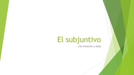 El subjuntivo Con emoción y duda. El subjuntivo-Repaso  Things we know about the subjunctive:  It's a mood (not a tense)  We use it with impersonal.