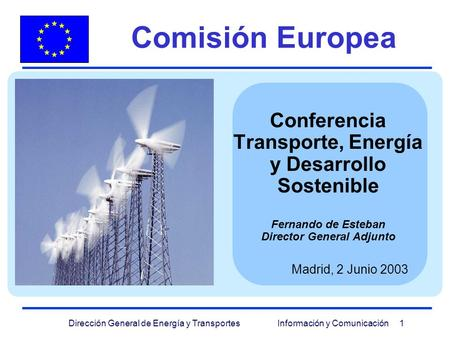 Comisión Europea Conferencia Transporte, Energía y Desarrollo Sostenible Fernando de Esteban Director General Adjunto Madrid, 2 Junio 2003.