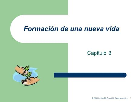 1 © 2009 by the McGraw-Hill Companies, Inc Formación de una nueva vida Capítulo 3.