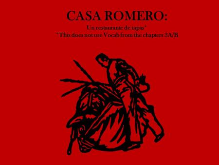 CASA ROMERO: Un restaurante de tapas* *This does not use Vocab from the chapters 3A/B.