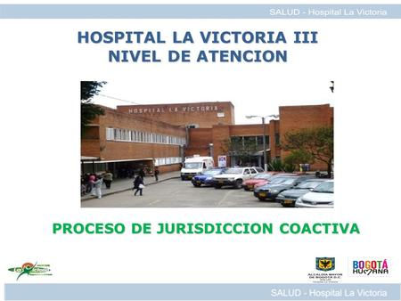 PROCESO DE JURISDICCION COACTIVA HOSPITAL LA VICTORIA III NIVEL DE ATENCION.