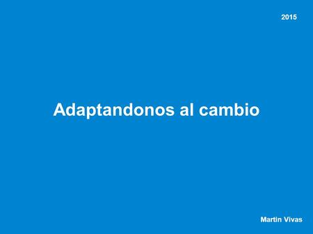 Adaptandonos al cambio Martin Vivas 2015. BUSINESS MODEL.