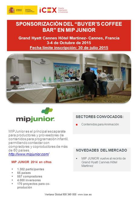"SPONSORIZACIÓN DEL ""BUYER'S COFFEE BAR"" EN MIP JUNIOR Grand Hyatt Cannes Hôtel Martinez- Cannes, Francia 3-4 de Octubre de 2015 Fecha límite inscripción:"