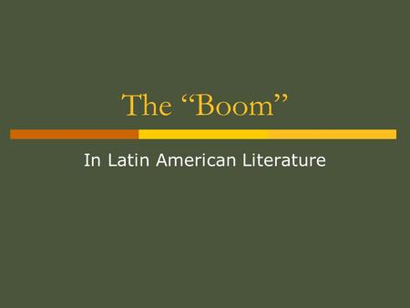 "The ""Boom"" In Latin American Literature. Literary Movement  During 1960s and 1970s  Latin American authors began to gain international attention at."