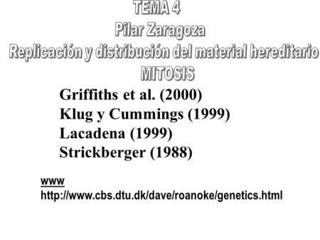 Griffiths et al. (2000) Klug y Cummings (1999) Lacadena (1999) Strickberger (1988) www