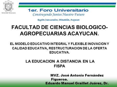 FACULTAD DE CIENCIAS BIOLOGICO- AGROPECUARIAS ACAYUCAN. EL MODELO EDUCATIVO INTEGRAL Y FLEXIBLE INOVACION Y CALIDAD EDUCATIVA, RESTRUCTURACION DE LA OFERTA.
